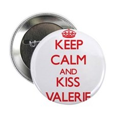"Keep Calm and Kiss Valerie 2.25"" Button"