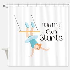 I Do My Own Stunts Shower Curtain