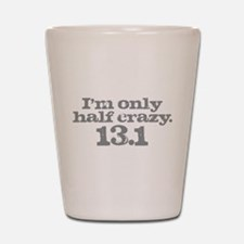 Half Crazy Marathon Gray.png Shot Glass