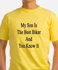 My Son Is The Best Biker And You Kn T