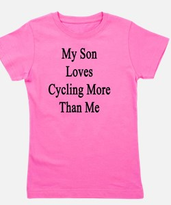My Son Loves Cycling More Than Me  Girl's Tee