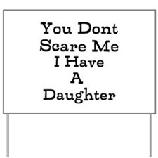 You Dont Scare Me I Have A Daughter Yard Sign