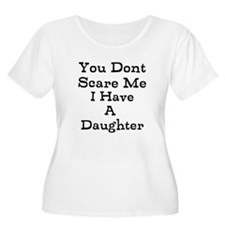 You Dont Scare Me I Have A Daughter Plus Size T-Sh