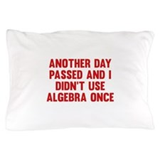 Another Day Passed Pillow Case