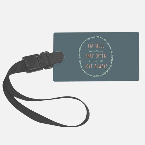 Eat Well Pray Often Love Always Luggage Tag