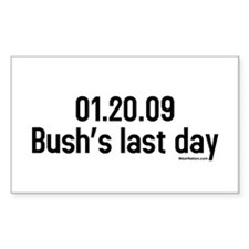 01.20.09 bushs last day Rectangle Decal