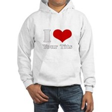 i love (heart) your tits Hoodie