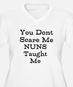 You dont Scare Me Nuns Taught Me Plus Size T-Shirt