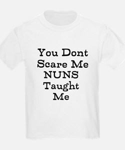 You dont Scare Me Nuns Taught Me T-Shirt