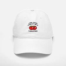 I Feel Good From My Head Tomatoes Baseball Baseball Cap