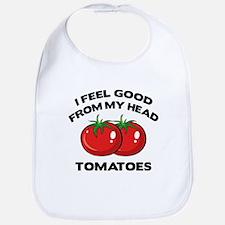 I Feel Good From My Head Tomatoes Bib