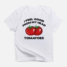 I Feel Good From My Head Tomatoes Infant T-Shirt