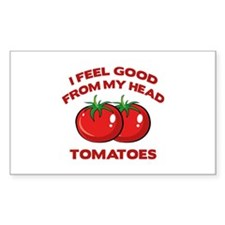 I Feel Good From My Head Tomatoes Stickers