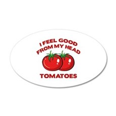 I Feel Good From My Head Tomatoes 22x14 Oval Wall