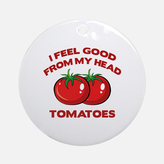 I Feel Good From My Head Tomatoes Ornament (Round)