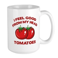 I Feel Good From My Head Tomatoes Mug