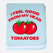 I Feel Good From My Head Tomatoes baby blanket