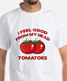 I Feel Good From My Head Tomatoes Shirt