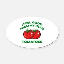 I Feel Good From My Head Tomatoes Oval Car Magnet
