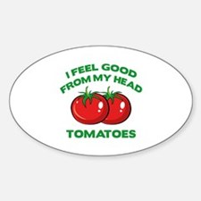 I Feel Good From My Head Tomatoes Decal