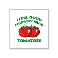 I Feel Good From My Head Tomatoes Square Sticker 3