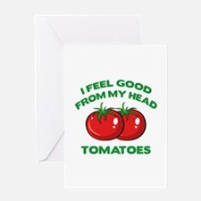I Feel Good From My Head Tomatoes Greeting Card