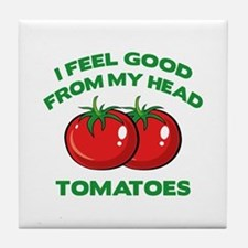 I Feel Good From My Head Tomatoes Tile Coaster