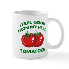 I Feel Good From My Head Tomatoes Small Mug