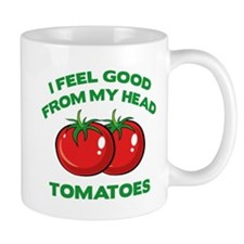I Feel Good From My Head Tomatoes Small Mugs