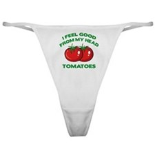 I Feel Good From My Head Tomatoes Classic Thong