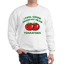 I Feel Good From My Head Tomatoes Sweatshirt