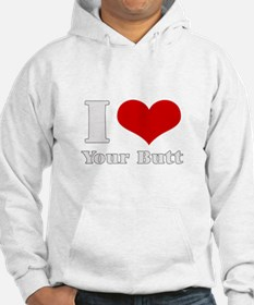 i love (heart) your butt Hoodie