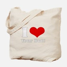 i love (heart) your butt  Tote Bag