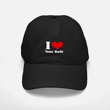 I Love (Heart) your body Baseball Hat