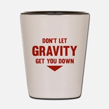 Don't Let Gravity Get You Down Shot Glass