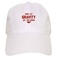 Don't Let Gravity Get You Down Baseball Cap