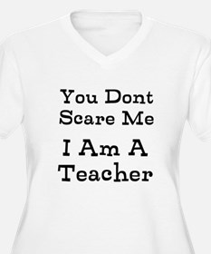 You Dont Scare Me I Am A Teacher Plus Size T-Shirt