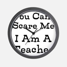 You Cant Scare Me I Am A Teacher Wall Clock