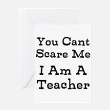 You Cant Scare Me I Am A Teacher Greeting Cards