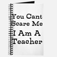 You Cant Scare Me I Am A Teacher Journal
