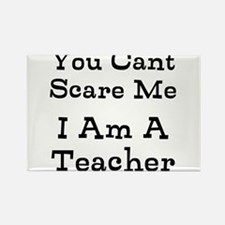 You Cant Scare Me I Am A Teacher Magnets