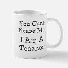 You Cant Scare Me I Am A Teacher Mugs