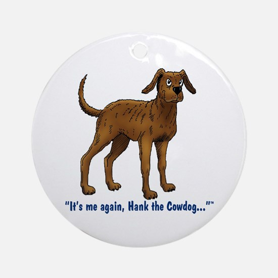 Hank the Cowdog, Its me again... Ornament (Round)