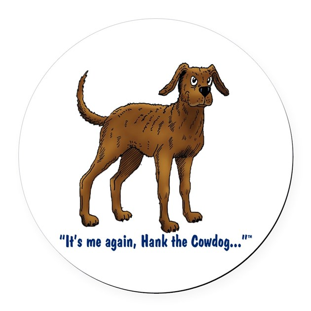 Hank The Cowdog Its Me Again Round Car Magnet By