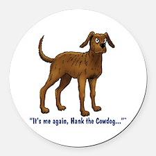 Hank the Cowdog, Its me again... Round Car Magnet