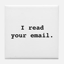 I Read Your Email. Tile Coaster