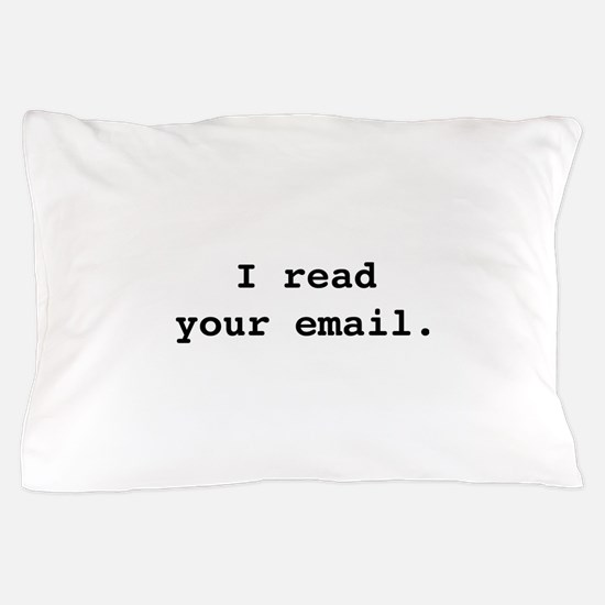 I Read Your Email. Pillow Case