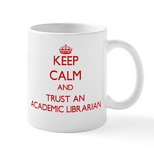 Keep Calm and Trust an Academic Librarian Mugs