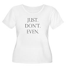 Just. Dont. Even. Plus Size T-Shirt