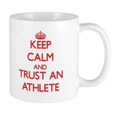 Keep Calm and Trust an Athlete Mugs